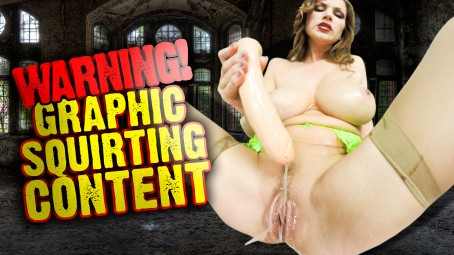 Warning!!! Very Graphic Squirting Content